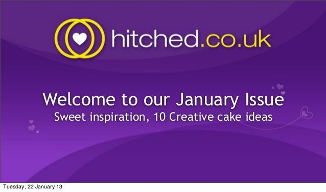 Welcome to our January Issue                  Sweet inspiration, 10 Creative cake ideasTuesday, 22 January 13