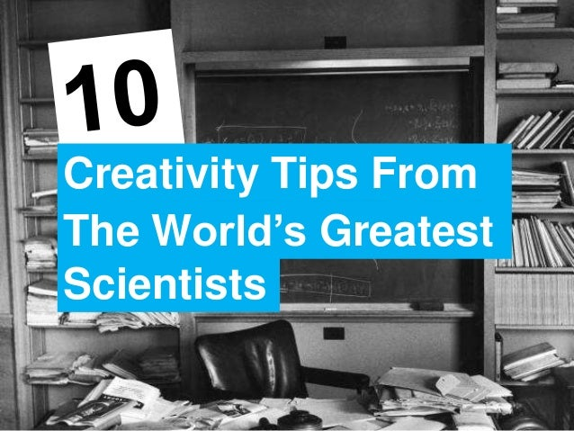 10 creativity tips from the world's greatest scientists