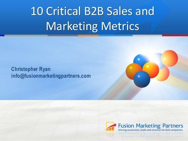 10 Critical B2B Sales and Marketing Metrics Christopher Ryan info@fusionmarketingpartners.com