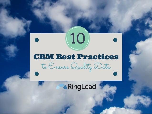 CRM Best Practices to Ensure Quality Data 10
