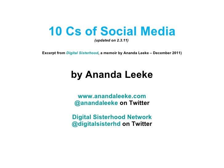 10 Cs of Social Media (updated on 2.3.11)  Excerpt from  Digital Sisterhood , a memoir by Ananda Leeke – December 2011) by...
