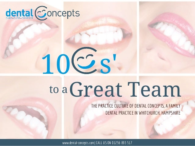 THE PRACTICE CULTURE OF DENTAL CONCEPTS, A FAMILY DENTAL PRACTICE IN WHITCHURCH, HAMPSHIRE www.dental-concepts.com  CALL U...