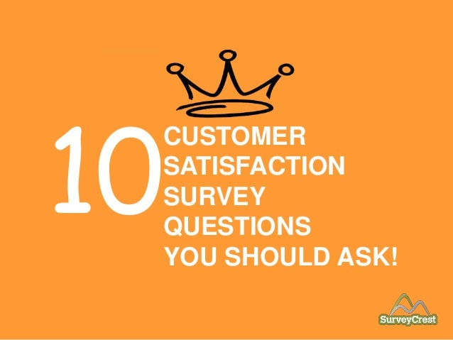 10 CUSTOMER SATISFACTION SURVEY QUESTIONS YOU SHOULD ASK!