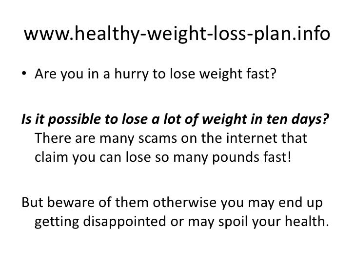 www.healthy-weight-loss-plan.info<br />Are you in a hurry to lose weight fast?<br />Is it possible to lose a lot of weight...
