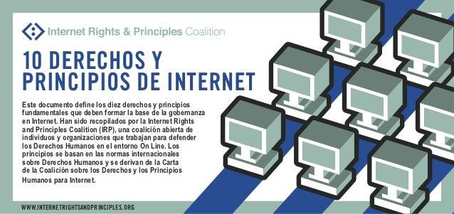 10 DERECHOS YPRINCIPIOS DE INTERNETEste documento define los diez derechos y principiosfundamentales que deben formar la b...