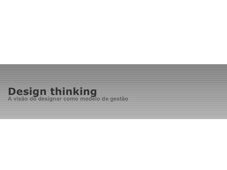 Design thinking A visão do designer como modelo de gestão