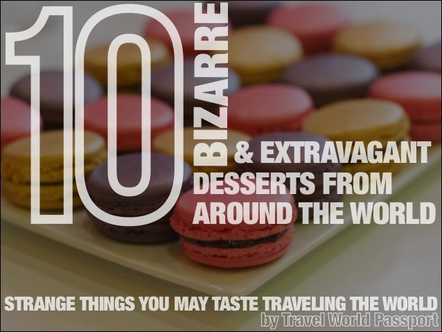 BIZARRE  10  & EXTRAVAGANT DESSERTS FROM AROUND THE WORLD  STRANGE THINGS YOU MAY TASTE TRAVELING THE WORLD by Travel Worl...