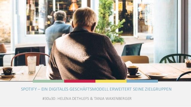 #30u30: HELENA DETHLEFS & TANJA WAXENBERGER SPOTIFY – EIN DIGITALES GESCHÄFTSMODELL ERWEITERT SEINE ZIELGRUPPEN