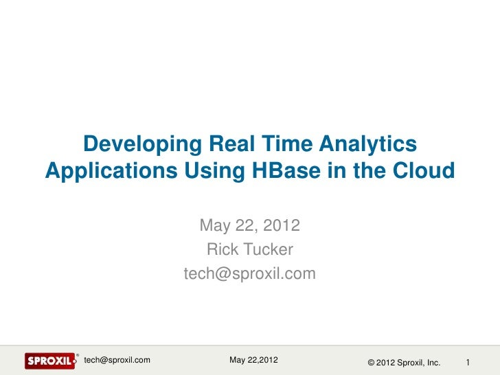 HBaseCon 2012 | Developing Real Time Analytics Applications Using HBase in the Cloud - Rick Tucker, Sproxil