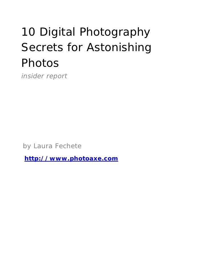 10 Digital Photography Secrets for Astonishing Photos insider report     by Laura Fechete http://www.photoaxe.com