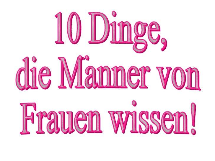 10 Dinge,  die Manner von  Frauen wissen! ..