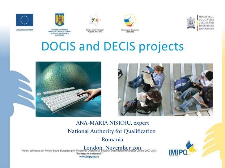 DOCIS and DECIS projects <ul><li>ANA-MARIA NISIOIU, expert </li></ul><ul><li>National Authority for Qualification  </li></...