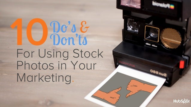 10   Do's & Don'ts  For Using Stock Photos in Your Marketing.