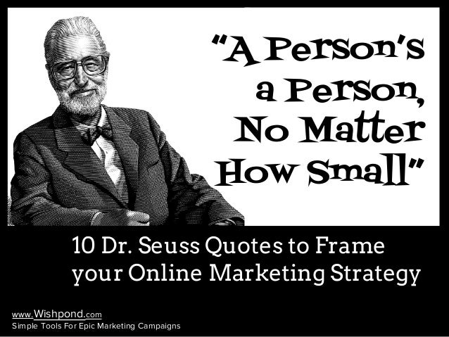 """www.Wishpond.com  Simple Tools For Epic Marketing Campaigns  """"A Person's  a Person,  No Matter  How Small""""  10 Dr. Seuss Q..."""