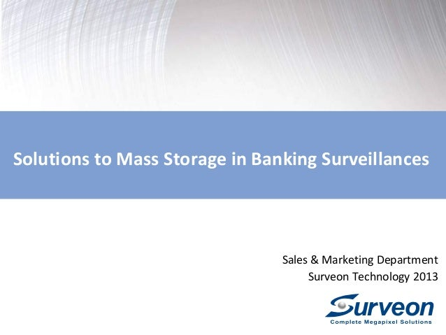 Solutions to Mass Storage in Banking Surveillances  Sales & Marketing Department Surveon Technology 2013
