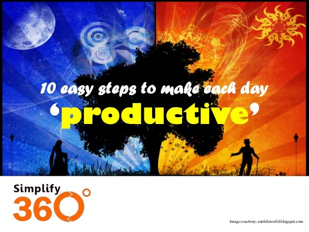 10 easy  steps to make each day 'productive'