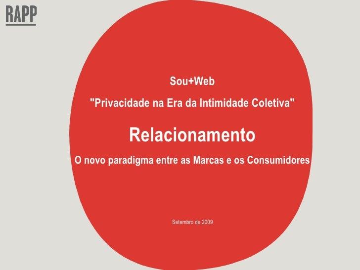 "Sou+Web ""Privacidade na Era da Intimidade Coletiva"" Relacionamento O novo paradigma entre as Marcas e os Consumi..."