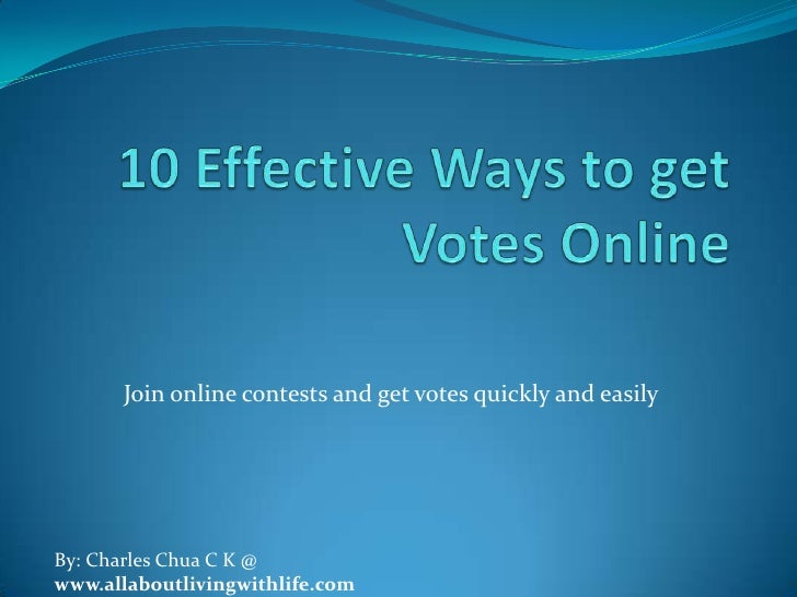 Join online contests and get votes quickly and easilyBy: Charles Chua C K @www.allaboutlivingwithlife.com