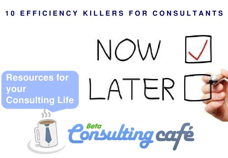 10 EFFICIENCY KILLERS FOR CONSULTANTSResources foryourConsulting Life