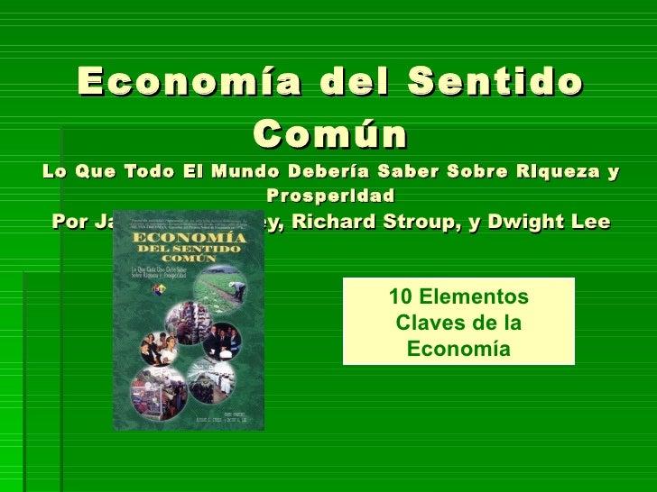 Economía del Sentido Común Lo Que Todo El Mundo Debería Saber Sobre Riqueza y Prosperidad Por James Gwartney, Richard Stro...
