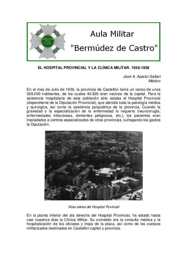 EL HOSPITAL PROVINCIAL Y LA CLÍNICA MILITAR. 1936-1938 José A. Aparici Gallart Médico En el mes de Julio de 1936, la provi...