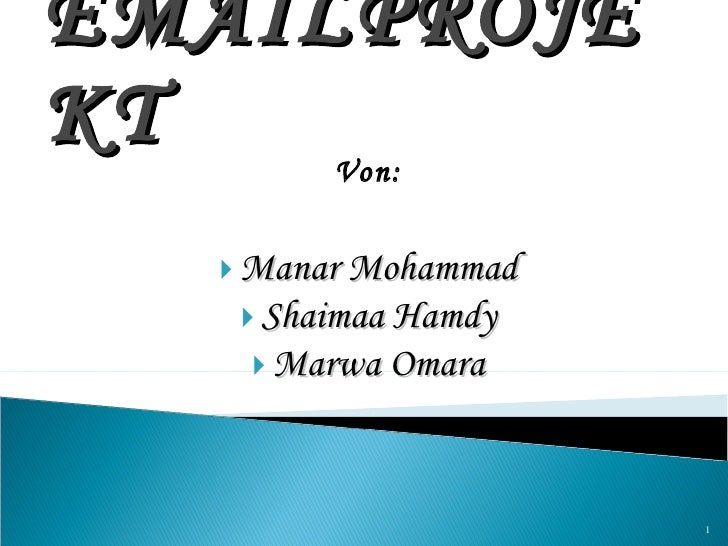 EMAILPROJEKT <ul><li>Von: </li></ul><ul><li>Manar Mohammad </li></ul><ul><li>Shaimaa Hamdy </li></ul><ul><li>Marwa Omara <...