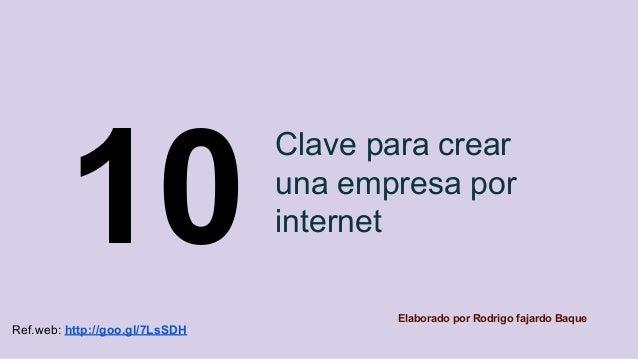 Clave para crear una empresa por internet10 Elaborado por Rodrigo fajardo Baque Ref.web: http://goo.gl/7LsSDH