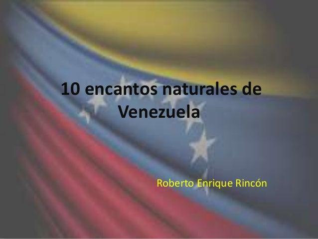 10 encantos naturales de Venezuela  Roberto Enrique Rincón