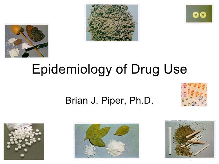 Epidemiology of Drug Use     Brian J. Piper, Ph.D.