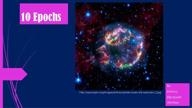 10 Epochs  By http://spacespin.org/images/articles/spitzer-layers-star-explosion_2.jpg  Emma  Elizabeth Whitten