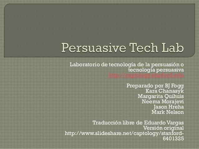 Laboratorio de tecnología de la persuasión o                        tecnología persuasiva                http://captology....
