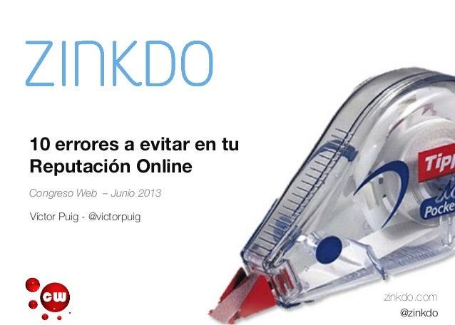 10 errores a evitar en tuReputación OnlineCongreso Web – Junio 2013zinkdo.com@zinkdoVíctor Puig - @victorpuig