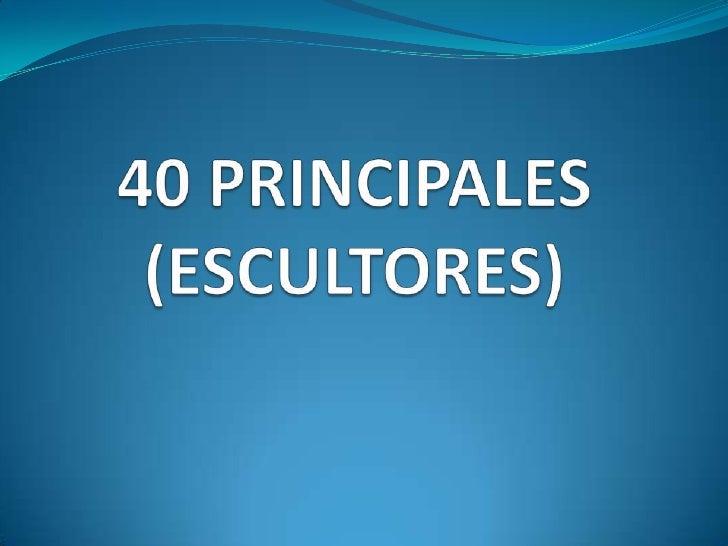 LOS 40 PRINCIPALES: 10 Escultores