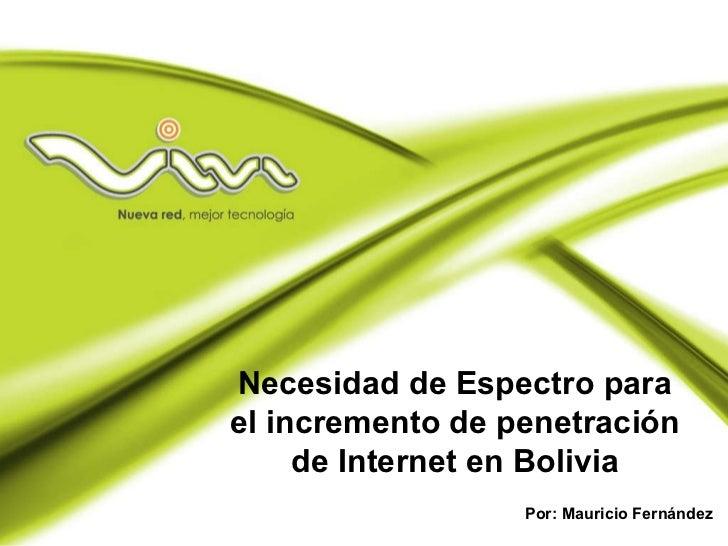 Por: Mauricio Fernández Necesidad de Espectro para el incremento de penetración de Internet en Bolivia