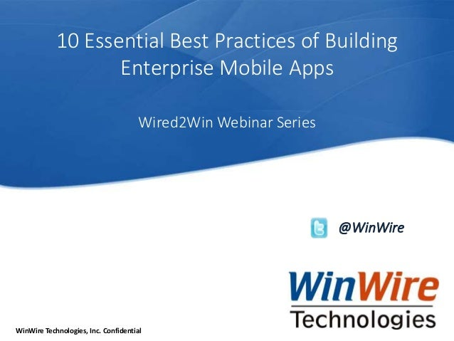 © 2010 WinWire Technologies WinWire Technologies, Inc. Confidential 10 Essential Best Practices of Building Enterprise Mob...