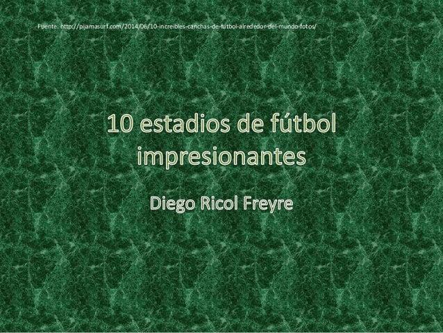 Fuente: http://pijamasurf.com/2014/06/10-increibles-canchas-de-futbol-alrededor-del-mundo-fotos/
