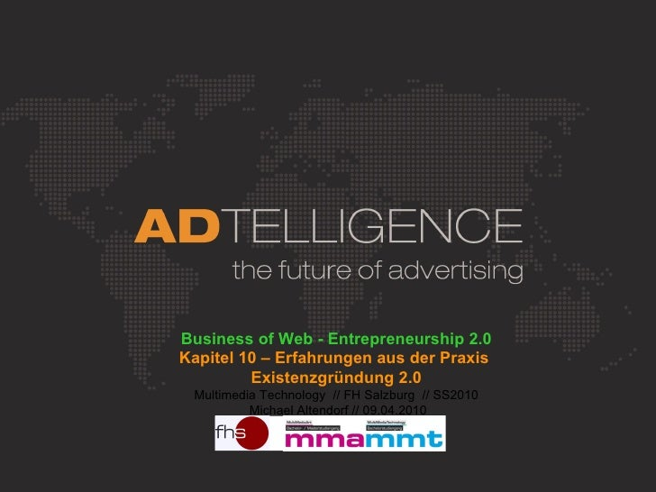 Business of Web - Entrepreneurship 2.0 Kapitel 10 – Erfahrungen aus der Praxis  Existenzgründung 2.0 Multimedia Technology...
