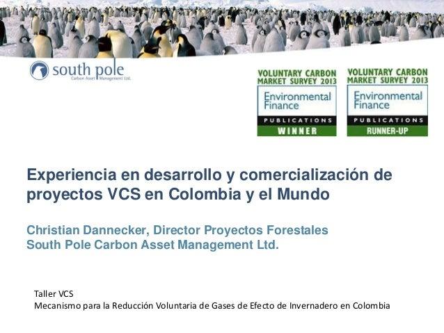 Experiencia en desarrollo y comercialización de proyectos VCS en Colombia y el Mundo Christian Dannecker, Director Proyect...