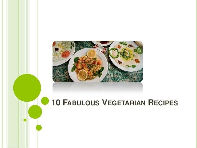 10 Fabulous Vegetarian Recipes