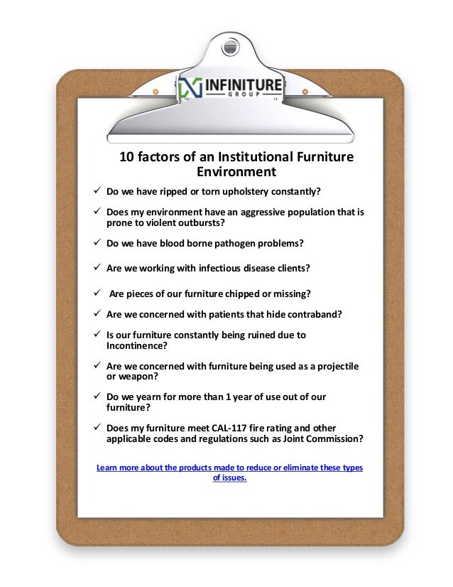 10 factors of an Institutional Furniture Environment  Do we have ripped or torn upholstery constantly?  Does my environm...