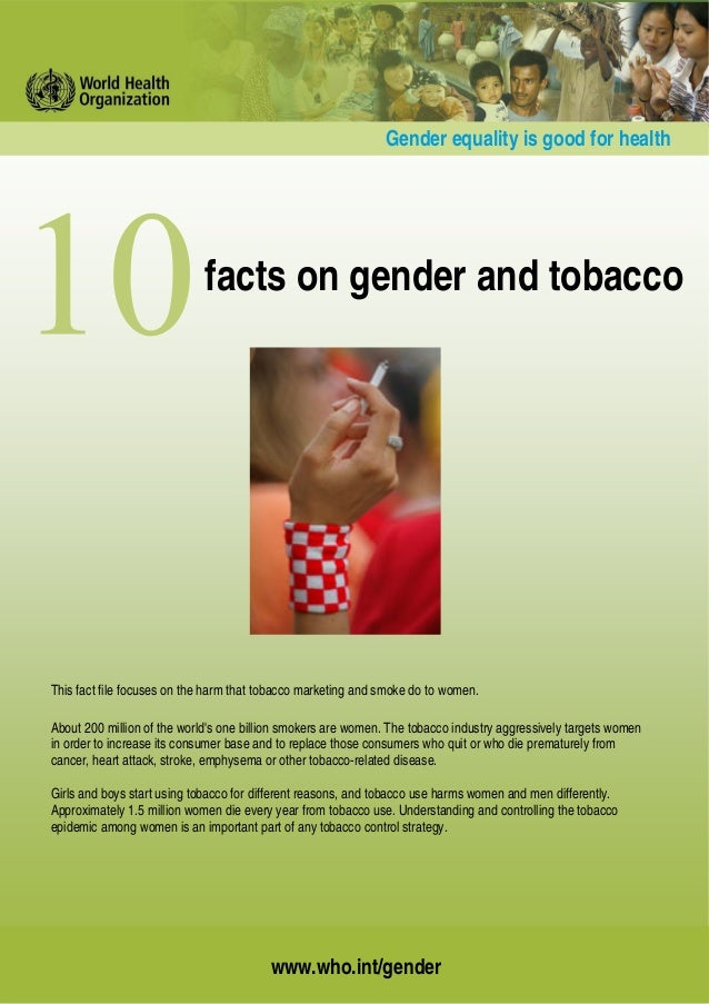 www.who.int/genderfacts on gender and tobaccoGender equality is good for healthThis fact file focuses on the harm that tob...