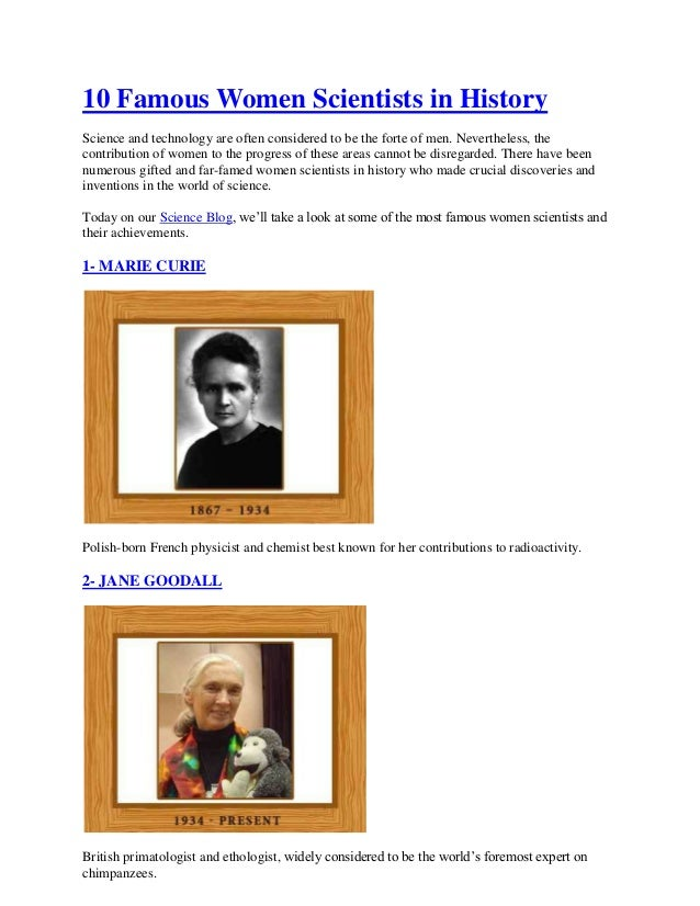 10 Famous Women Scientists in History Science and technology are often considered to be the forte of men. Nevertheless, th...