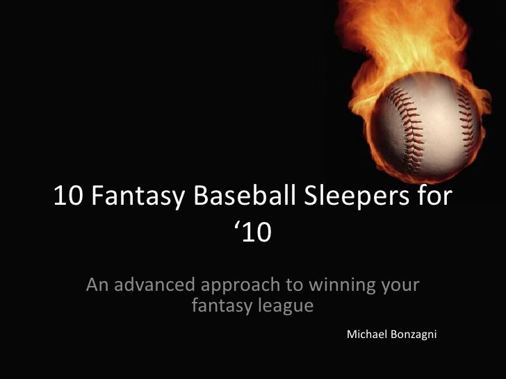 10 Fantasy Baseball Sleepers for '10<br />An advanced approach to winning your fantasy league<br />Michael Bonzagni<br />