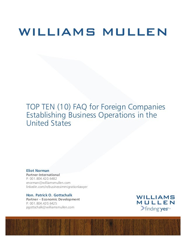 1 TOP TEN (10) FAQ for Foreign Companies Establishing Business Operations in the United States WILLIAMS MULLEN Eliot Norma...