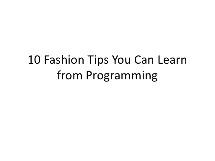10 Fashion Tips You Can Learn from Programming<br />