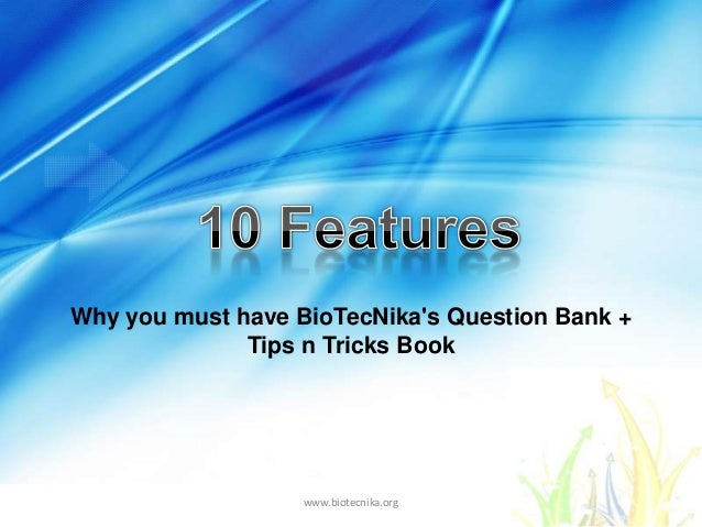 Why you must have BioTecNikas Question Bank +              Tips n Tricks Book                   www.biotecnika.org
