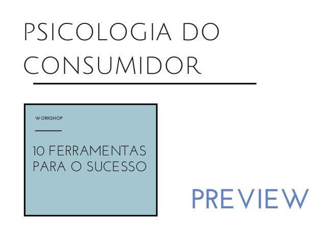 PSICOLOGIA DO  CONSUMIDOR  PREVIEW  WORKSHOP  10 FERRAMENTAS  PARA O SUCESSO