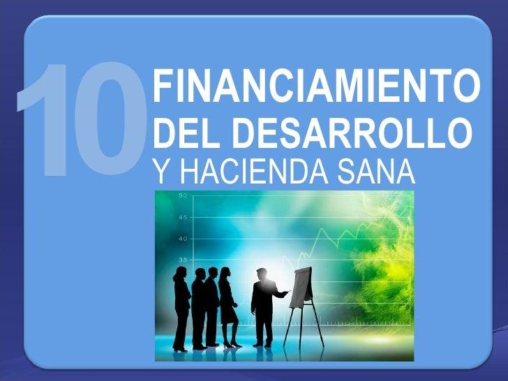 1 FINANCIAMIENTO   DEL DESARROLLO Y HACIENDA SANA 0
