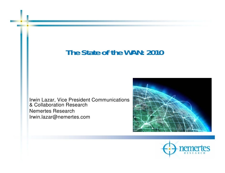 The State of the WAN: 2010     Irwin Lazar, Vice President Communications & Collaboration Research Nemertes Research Irwin...