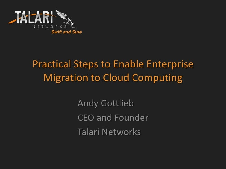 Swift and Sure     Practical Steps to Enable Enterprise   Migration to Cloud Computing                  Andy Gottlieb     ...